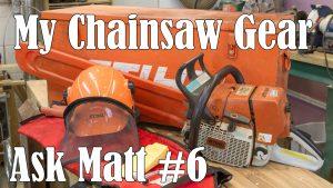 My Chainsaw Gear - Ask Matt #6
