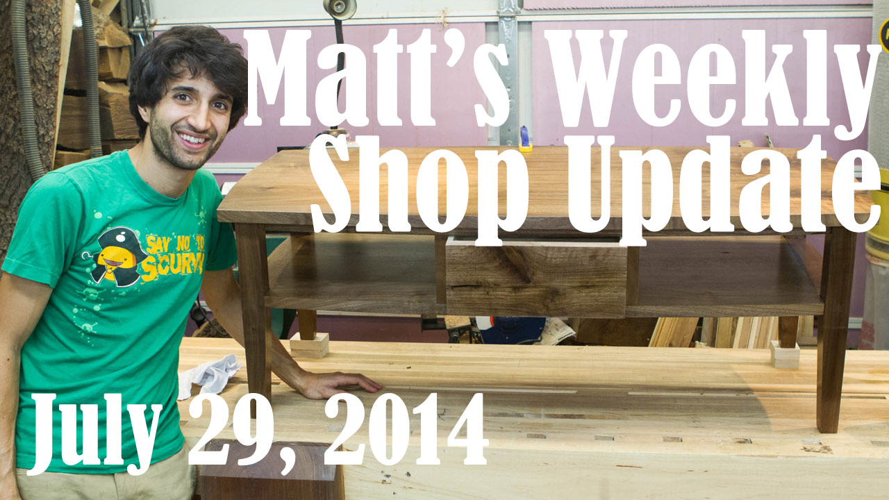 Matt's Weekly Shop Update - July 29, 2014