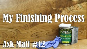 My Finishing Process - Ask Matt #12