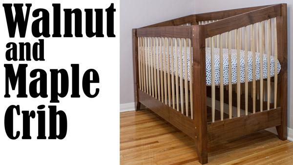 Walnut and Maple Crib Build