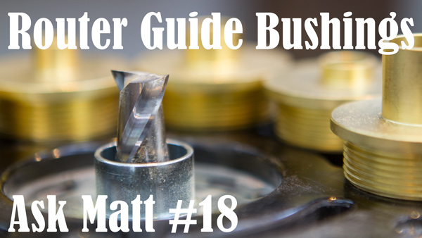 Router Guide Bushings - Ask Matt #18